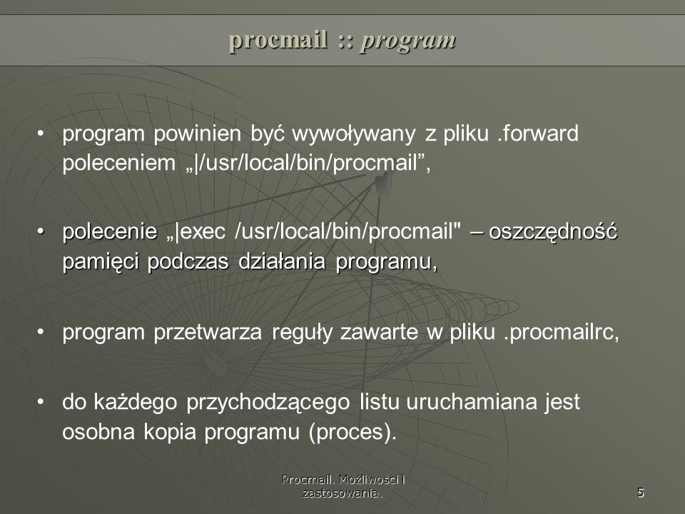 Procmail. Możliwości i zastosowania. 5 procmail :: program program powinien być wywoływany z pliku.forward poleceniem |/usr/local/bin/procmail, polece