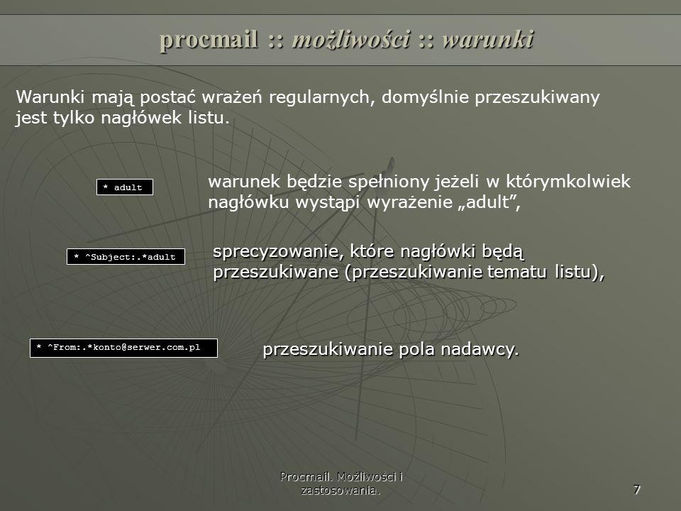 Procmail. Możliwości i zastosowania. 7 * adult warunek będzie spełniony jeżeli w którymkolwiek nagłówku wystąpi wyrażenie adult, procmail :: możliwośc