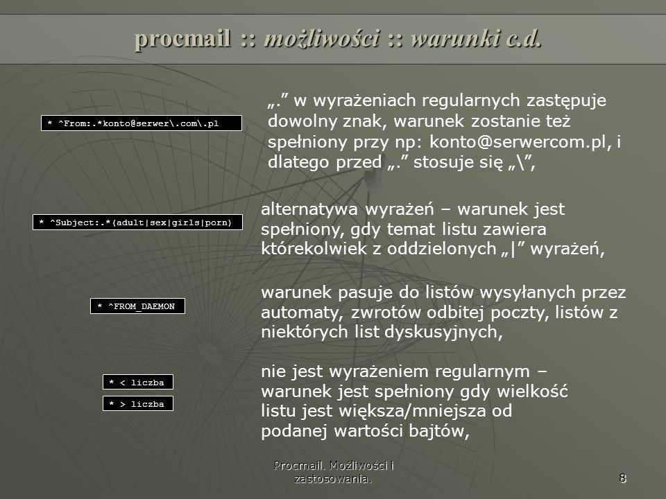Procmail. Możliwości i zastosowania. 8 procmail :: możliwości :: warunki c.d. * ^From:.*konto@serwer\.com\.pl. w wyrażeniach regularnych zastępuje dow