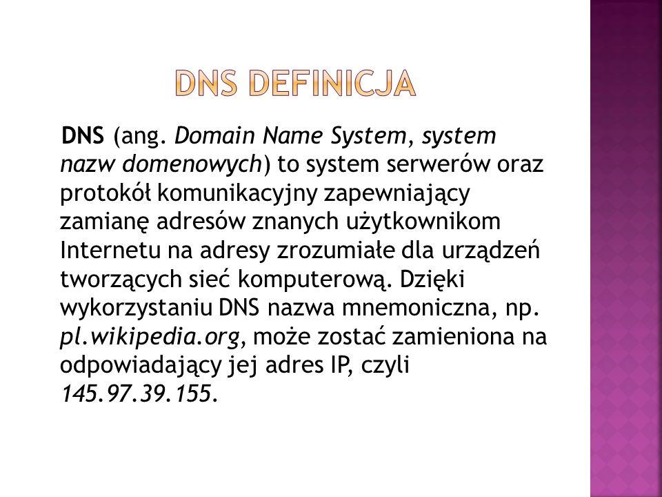 DNS (ang. Domain Name System, system nazw domenowych) to system serwerów oraz protokół komunikacyjny zapewniający zamianę adresów znanych użytkownikom