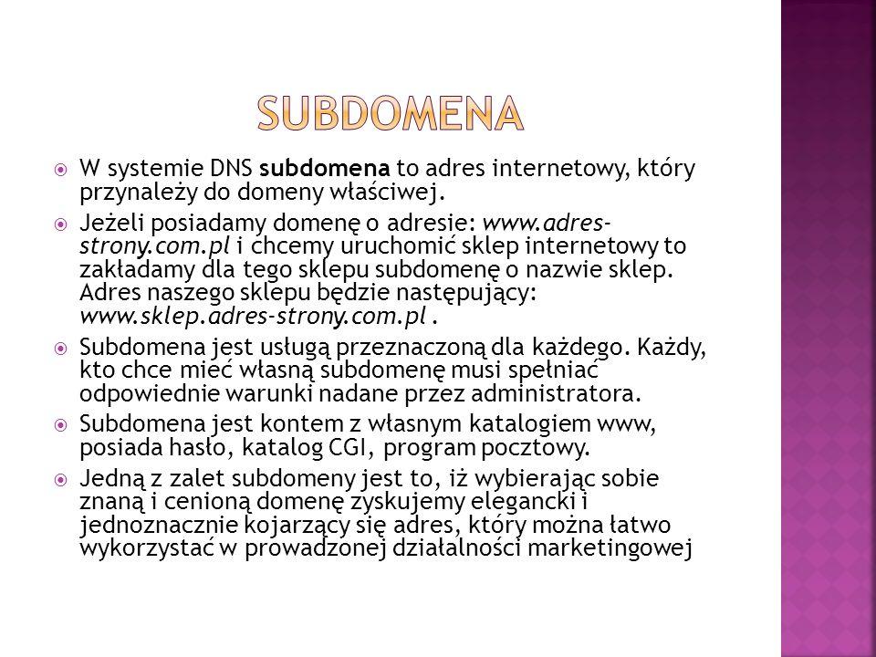 W systemie DNS subdomena to adres internetowy, który przynależy do domeny właściwej. Jeżeli posiadamy domenę o adresie: www.adres- strony.com.pl i chc