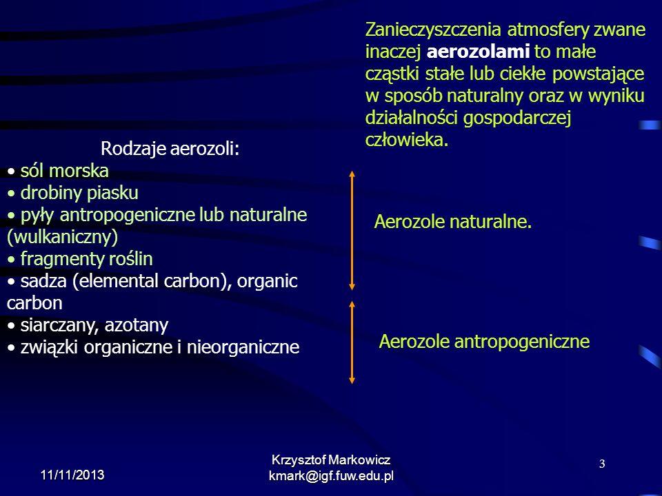 3 11/11/2013 Krzysztof Markowicz kmark@igf.fuw.edu.pl Zanieczyszczenia atmosfery zwane inaczej aerozolami to małe cząstki stałe lub ciekłe powstające