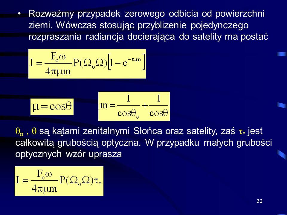 32 Rozważmy przypadek zerowego odbicia od powierzchni ziemi. Wówczas stosując przyblizenie pojedynczego rozpraszania radiancja docierająca do satelity