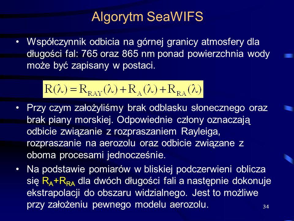 34 Algorytm SeaWIFS Współczynnik odbicia na górnej granicy atmosfery dla długości fal: 765 oraz 865 nm ponad powierzchnia wody może być zapisany w pos