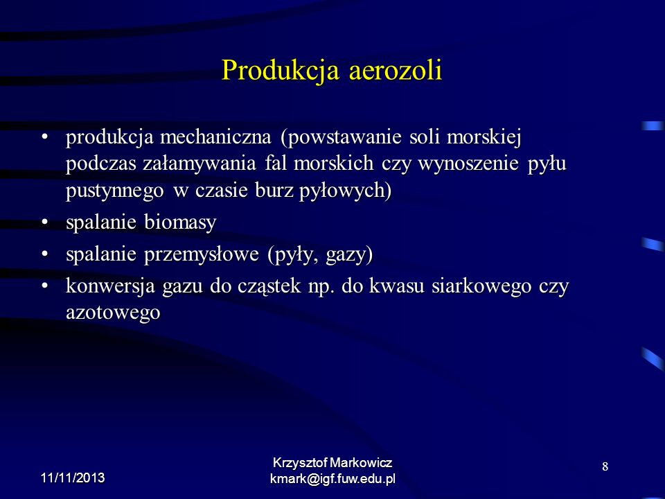 8 11/11/2013 Krzysztof Markowicz kmark@igf.fuw.edu.pl Produkcja aerozoli produkcja mechaniczna (powstawanie soli morskiej podczas załamywania fal mors