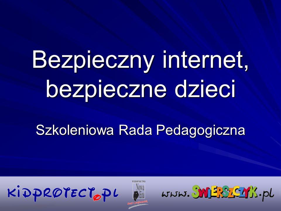 Bezpieczny internet, bezpieczne dzieci Szkoleniowa Rada Pedagogiczna