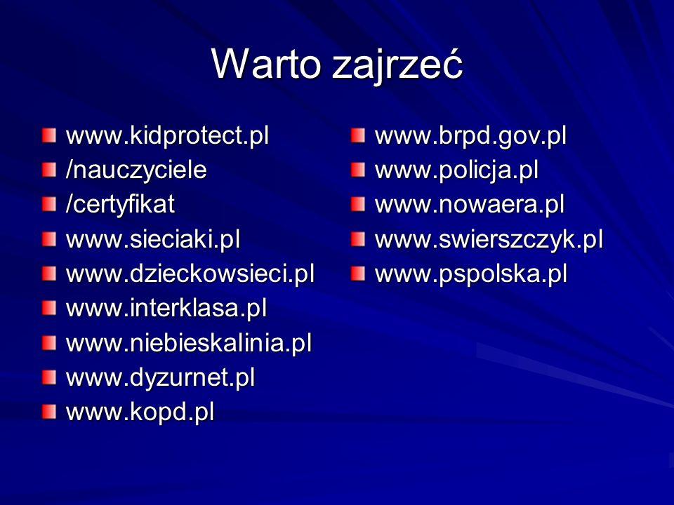 Warto zajrzeć www.kidprotect.pl/nauczyciele/certyfikatwww.sieciaki.plwww.dzieckowsieci.plwww.interklasa.plwww.niebieskalinia.plwww.dyzurnet.plwww.kopd