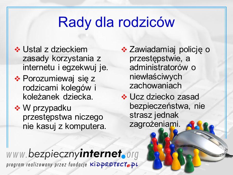 Rady dla rodziców Ustal z dzieckiem zasady korzystania z internetu i egzekwuj je. Porozumiewaj się z rodzicami kolegów i koleżanek dziecka. W przypadk