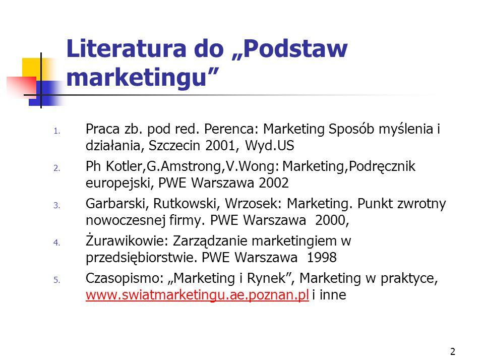 2 Literatura do Podstaw marketingu 1. Praca zb. pod red. Perenca: Marketing Sposób myślenia i działania, Szczecin 2001, Wyd.US 2. Ph Kotler,G.Amstrong