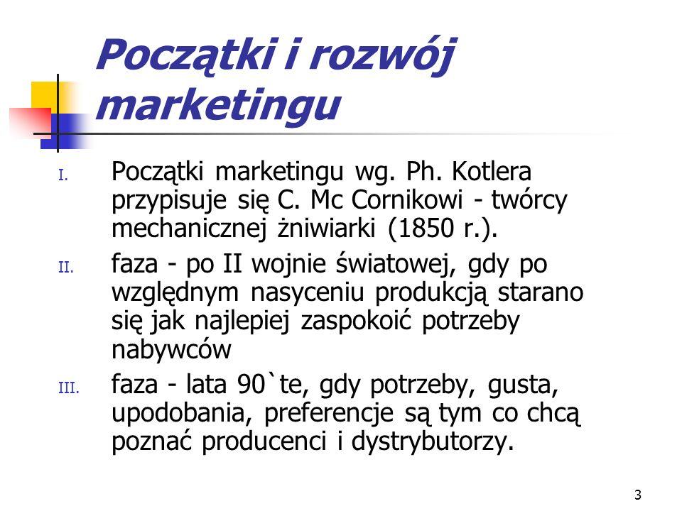 3 Początki i rozwój marketingu I. Początki marketingu wg. Ph. Kotlera przypisuje się C. Mc Cornikowi - twórcy mechanicznej żniwiarki (1850 r.). II. fa