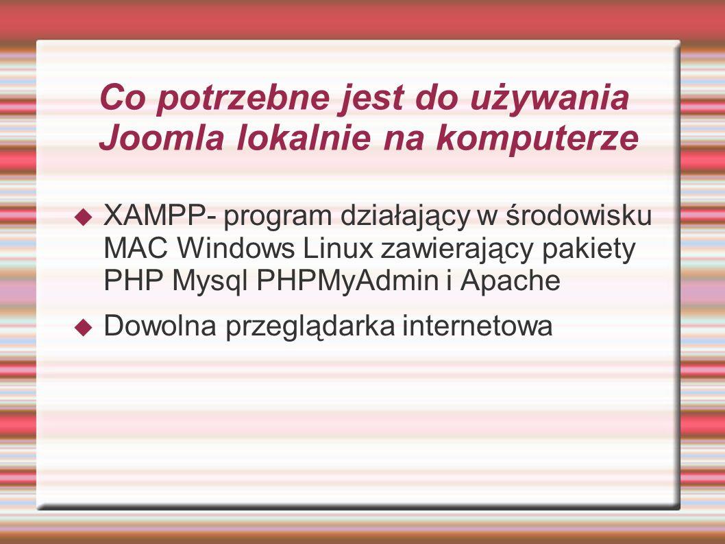 INSTALACJA PROGRAMU XAMPP XAMPP jest darmowym wieloplatformowym pakietem, składającym się głównie z serwera Apache, bazy danych MySQL i interpreterów dla skryptów napisanych w PHP i Perlu.