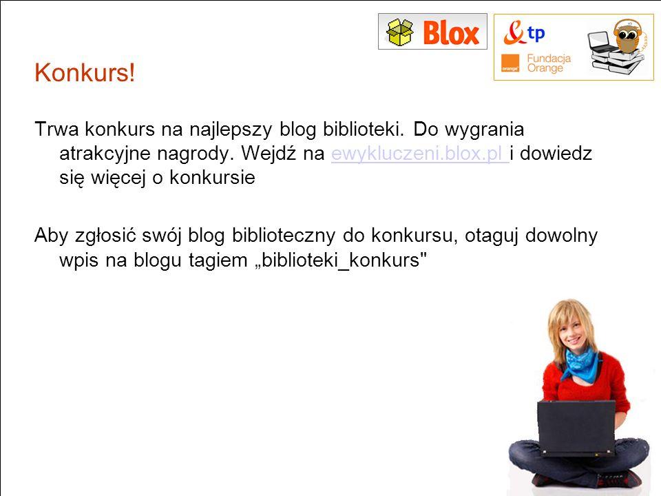 Konkurs! Trwa konkurs na najlepszy blog biblioteki. Do wygrania atrakcyjne nagrody. Wejdź na ewykluczeni.blox.pl i dowiedz się więcej o konkursieewykl