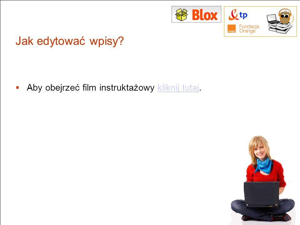 Jak edytować wpisy? Aby obejrzeć film instruktażowy kliknij tutaj.kliknij tutaj 9