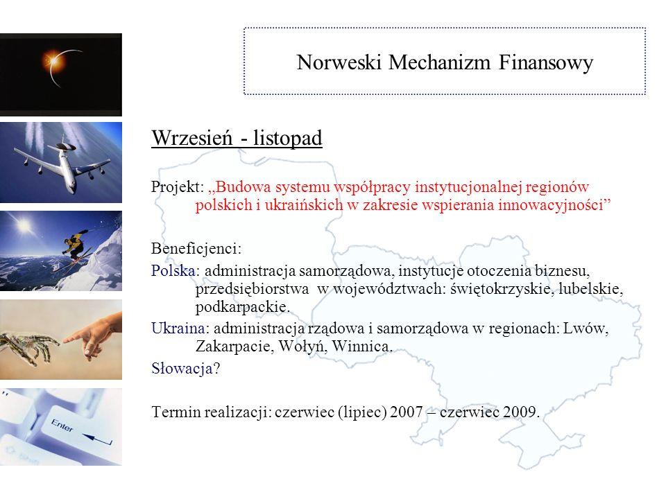 Norweski Mechanizm Finansowy Priorytety Norweskiego Mechanizmu Finansowego: - Ochrona środowiska / inwestycje twarde / - Promowanie zrównoważonego rozwoju - Ochrona kulturowego dziedzictwa europejskiego - Rozwój zasobów ludzkich - Opieka zdrowotna i nad dzieckiem - Badania naukowe - Wdrażanie przepisów z Schengen - Ochrona środowiska /działania miękkie / - Polityka regionalna i działania transgraniczne