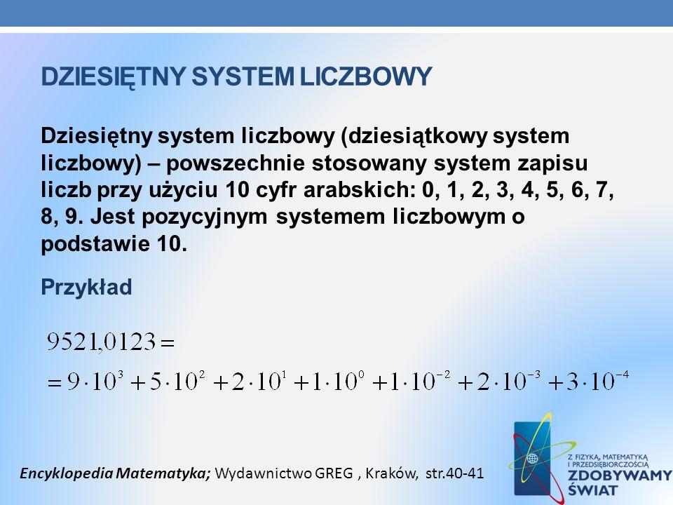 DZIESIĘTNY SYSTEM LICZBOWY Dziesiętny system liczbowy (dziesiątkowy system liczbowy) – powszechnie stosowany system zapisu liczb przy użyciu 10 cyfr a