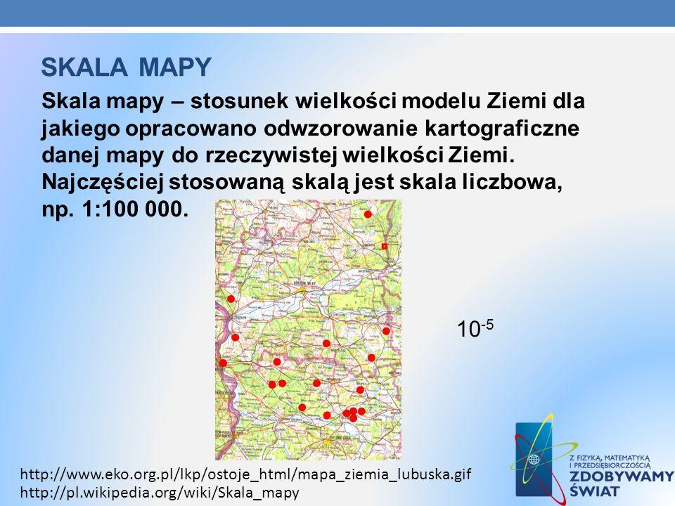 SKALA MAPY Skala mapy – stosunek wielkości modelu Ziemi dla jakiego opracowano odwzorowanie kartograficzne danej mapy do rzeczywistej wielkości Ziemi.