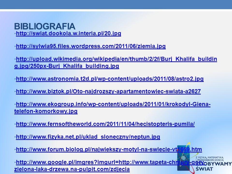 BIBLIOGRAFIA http://swiat.dookola.w.interia.pl/20.jpg http://sylwia95.files.wordpress.com/2011/06/ziemia.jpg http://upload.wikimedia.org/wikipedia/en/