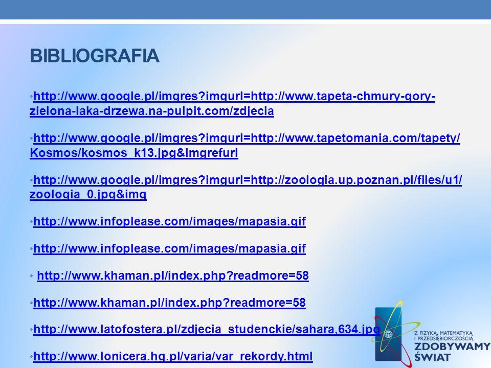 BIBLIOGRAFIA http://www.google.pl/imgres?imgurl=http://www.tapeta-chmury-gory- zielona-laka-drzewa.na-pulpit.com/zdjecia http://www.google.pl/imgres?i