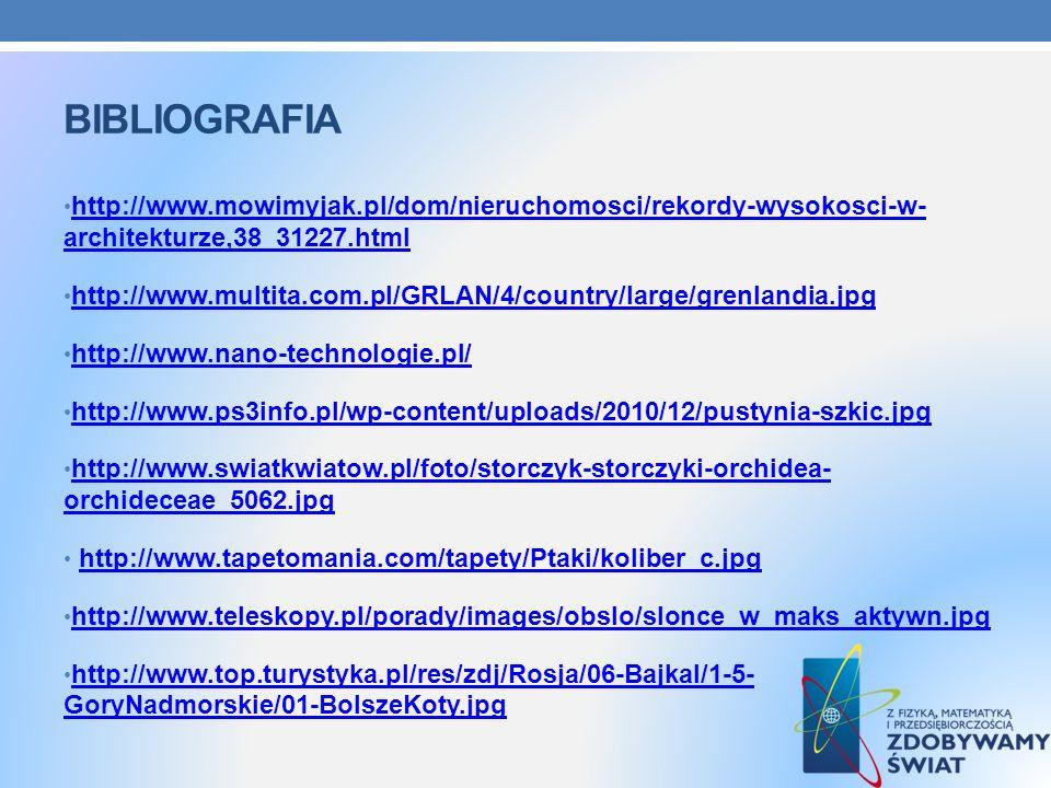 BIBLIOGRAFIA http://www.mowimyjak.pl/dom/nieruchomosci/rekordy-wysokosci-w- architekturze,38_31227.html http://www.mowimyjak.pl/dom/nieruchomosci/reko