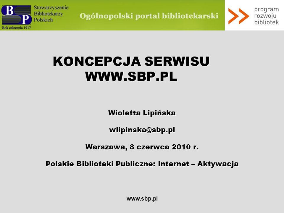 www.sbp.pl Wyszukiwanie danych w bazie bibliotek Proste – wybór miejscowości Zaawansowane : typ biblioteki zakres terytorialny instytucja nadrzędna wykorzystywany system biblioteczny udostępnianie katalogu on-line biblioteki posiadające stronę www udział w programach