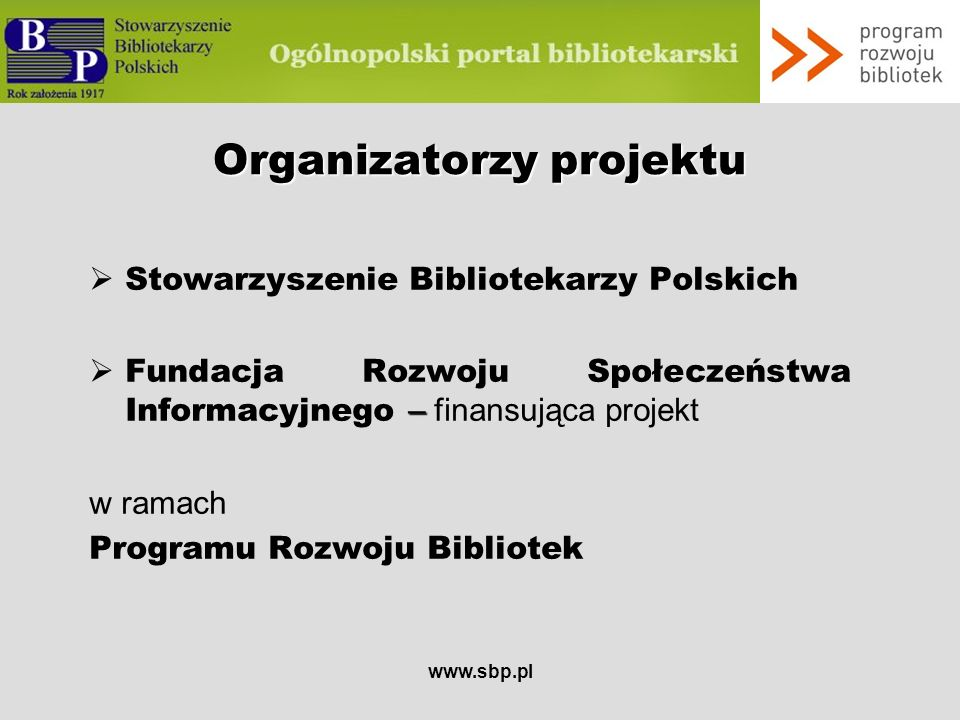 www.sbp.pl Treści praktyczne dla bibliotekarzy Odnoszące się do szkoleń i kursów dla bibliotekarzy zarządzania informacją i instytucją kultury pozyskiwania funduszy na działalność bibliotek zastosowań nowych technologii prawa bibliotecznego