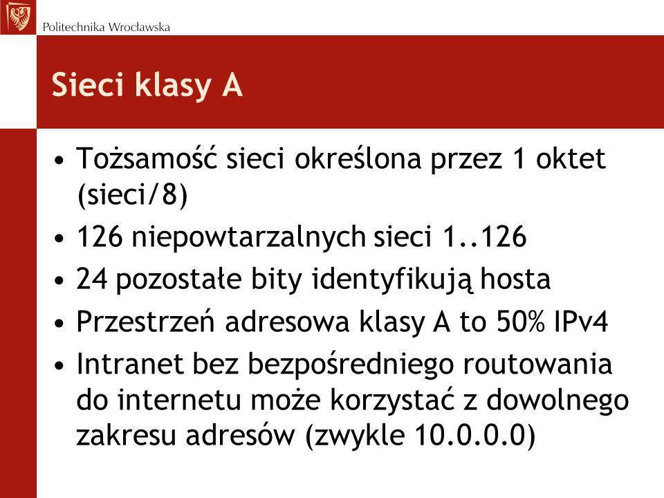 Sieci klasy A Tożsamość sieci określona przez 1 oktet (sieci/8) 126 niepowtarzalnych sieci 1..126 24 pozostałe bity identyfikują hosta Przestrzeń adre