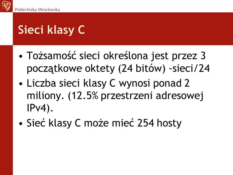 Sieci klasy C Tożsamość sieci określona jest przez 3 początkowe oktety (24 bitów) -sieci/24 Liczba sieci klasy C wynosi ponad 2 miliony. (12.5% przest