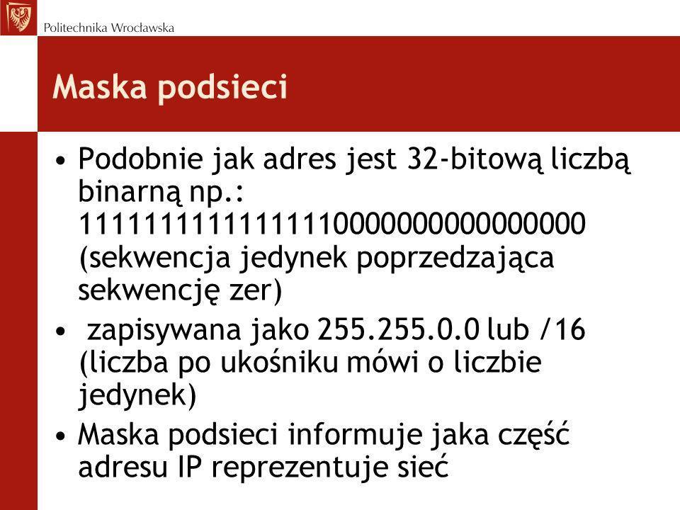 Maska podsieci Podobnie jak adres jest 32-bitową liczbą binarną np.: 11111111111111110000000000000000 (sekwencja jedynek poprzedzająca sekwencję zer)