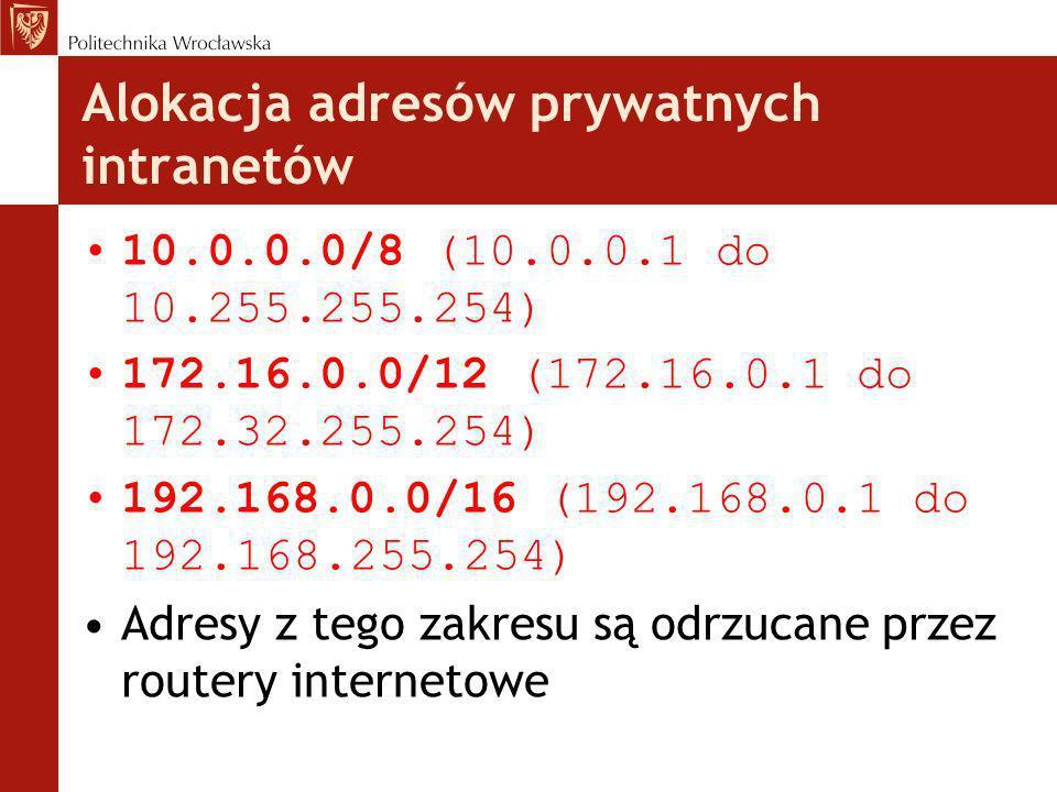 Alokacja adresów prywatnych intranetów 10.0.0.0/8 (10.0.0.1 do 10.255.255.254) 172.16.0.0/12 (172.16.0.1 do 172.32.255.254) 192.168.0.0/16 (192.168.0.