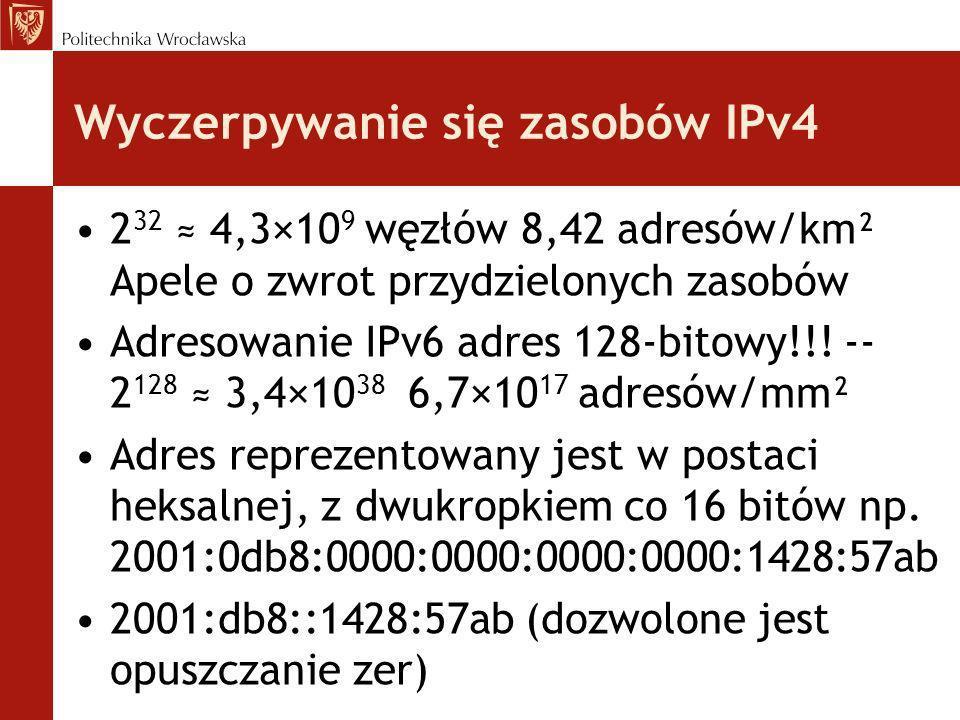 Wyczerpywanie się zasobów IPv4 2 32 4,3×10 9 węzłów 8,42 adresów/km² Apele o zwrot przydzielonych zasobów Adresowanie IPv6 adres 128-bitowy!!! -- 2 12