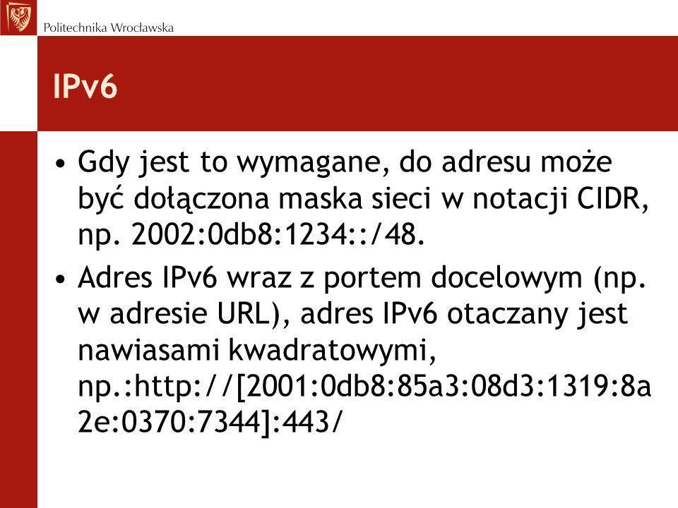 IPv6 Gdy jest to wymagane, do adresu może być dołączona maska sieci w notacji CIDR, np. 2002:0db8:1234::/48. Adres IPv6 wraz z portem docelowym (np. w