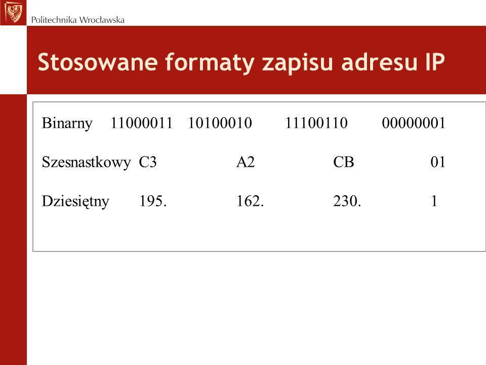 Stosowane formaty zapisu adresu IP Binarny 110000111010001011100110 00000001 SzesnastkowyC3A2CB01 Dziesiętny195.162.230.1