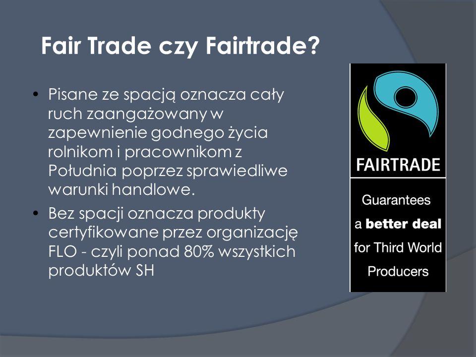 Fair Trade czy Fairtrade? Pisane ze spacją oznacza cały ruch zaangażowany w zapewnienie godnego życia rolnikom i pracownikom z Południa poprzez sprawi