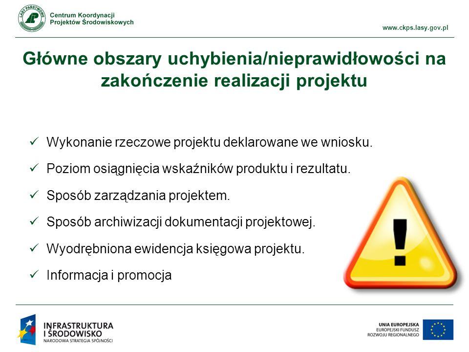 www.ckps.lasy.gov.pl Brak zgodności prac deklarowanych we wniosku końcowym z pracami rzeczywiście zrealizowanymi W wyniku wizytacji w terenie stwierdzono: brak użytkowania części zakupionych w projekcie urządzeń Przykład: Beneficjent uznał, iż w celu osiągnięcia zakładanego efektu nie jest konieczne użycie wszystkich zakupionych w projekcie urządzeń do pomiaru poziomu wód gruntowych.