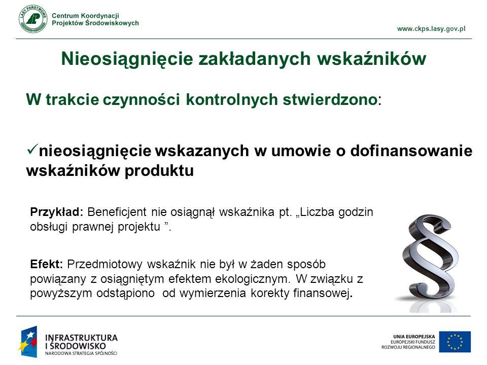 www.ckps.lasy.gov.pl Nieosiągnięcie zakładanych wskaźników W trakcie czynności kontrolnych stwierdzono: nieosiągnięcie wskazanych w umowie o dofinansowanie wskaźników rezultatu Przykład: Beneficjent nie osiągnął wskaźnika,,Liczba osób uczestniczących w imprezach masowych.