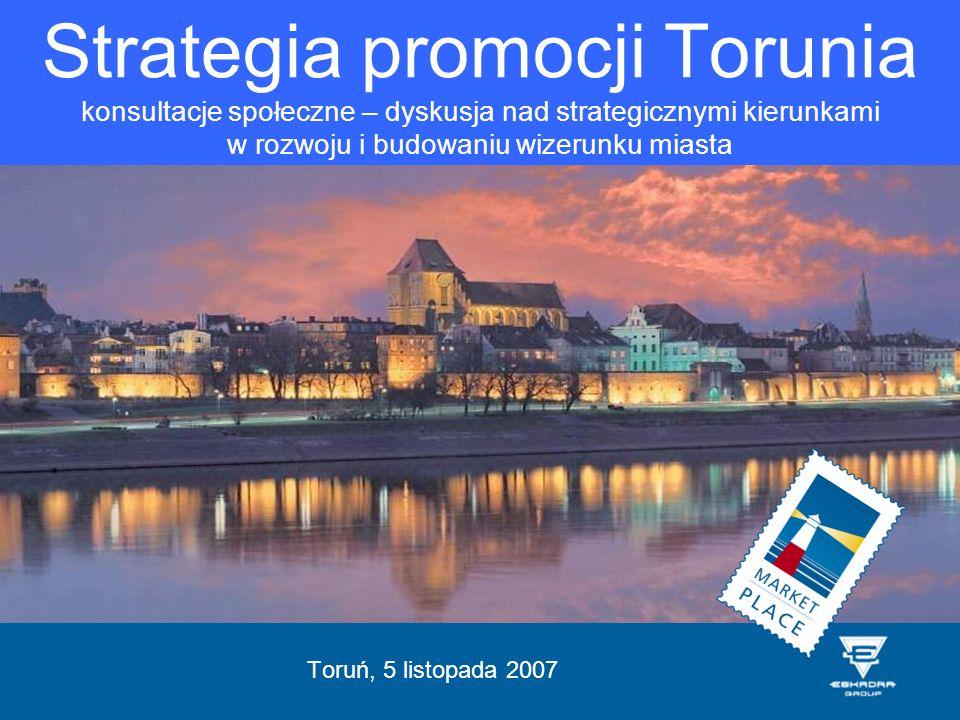 Toruń, 5 listopada 2007 Strategia promocji Torunia konsultacje społeczne – dyskusja nad strategicznymi kierunkami w rozwoju i budowaniu wizerunku mias