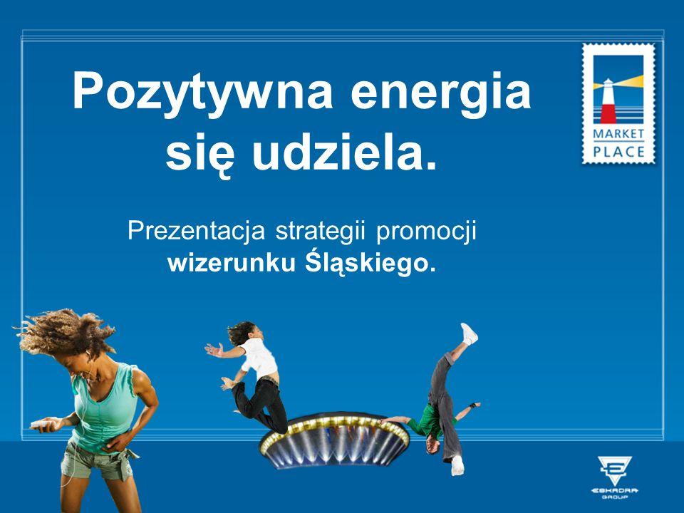 Pozytywna energia się udziela. Prezentacja strategii promocji wizerunku Śląskiego.