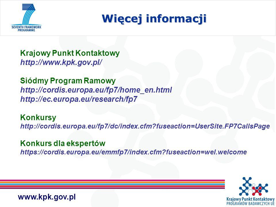 www.kpk.gov.pl Więcej informacji Więcej informacji Krajowy Punkt Kontaktowy http://www.kpk.gov.pl/ Siódmy Program Ramowy http://cordis.europa.eu/fp7/h
