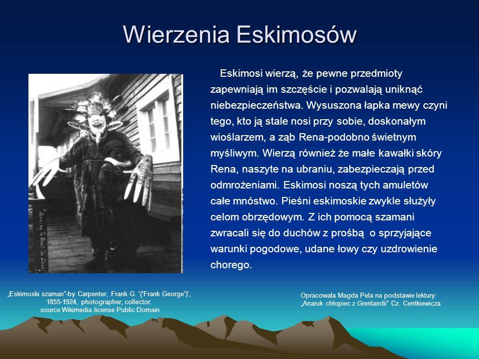 Wierzenia Eskimosów Eskimosi wierzą, że pewne przedmioty zapewniają im szczęście i pozwalają uniknąć niebezpieczeństwa. Wysuszona łapka mewy czyni teg