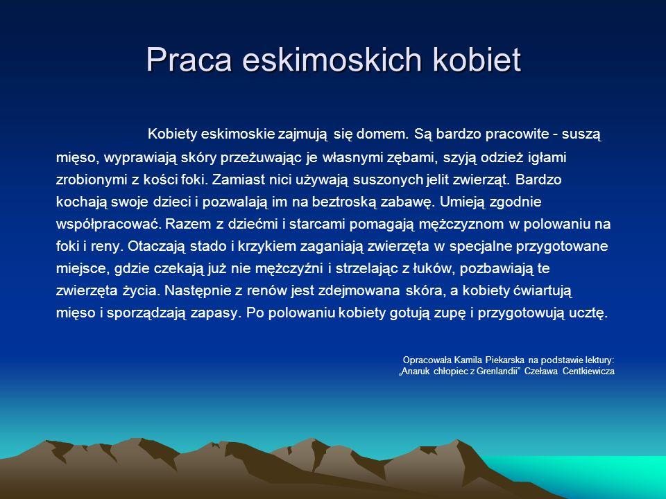 Stroje Eskimosów Eskimosi nie noszą bielizny, zakładają futra na koszulki z miękkich skórek ptaków, obróconych puchem do wewnątrz.
