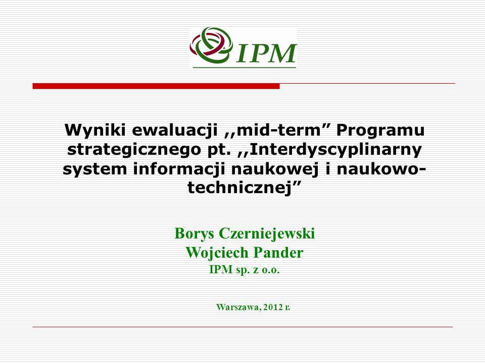 Warszawa, 2012 r. Wyniki ewaluacji,,mid-term Programu strategicznego pt.,,Interdyscyplinarny system informacji naukowej i naukowo- technicznej Borys C