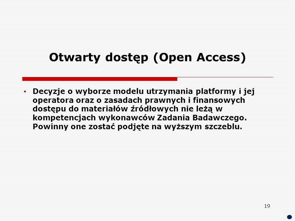 Otwarty dostęp (Open Access) Decyzje o wyborze modelu utrzymania platformy i jej operatora oraz o zasadach prawnych i finansowych dostępu do materiałó