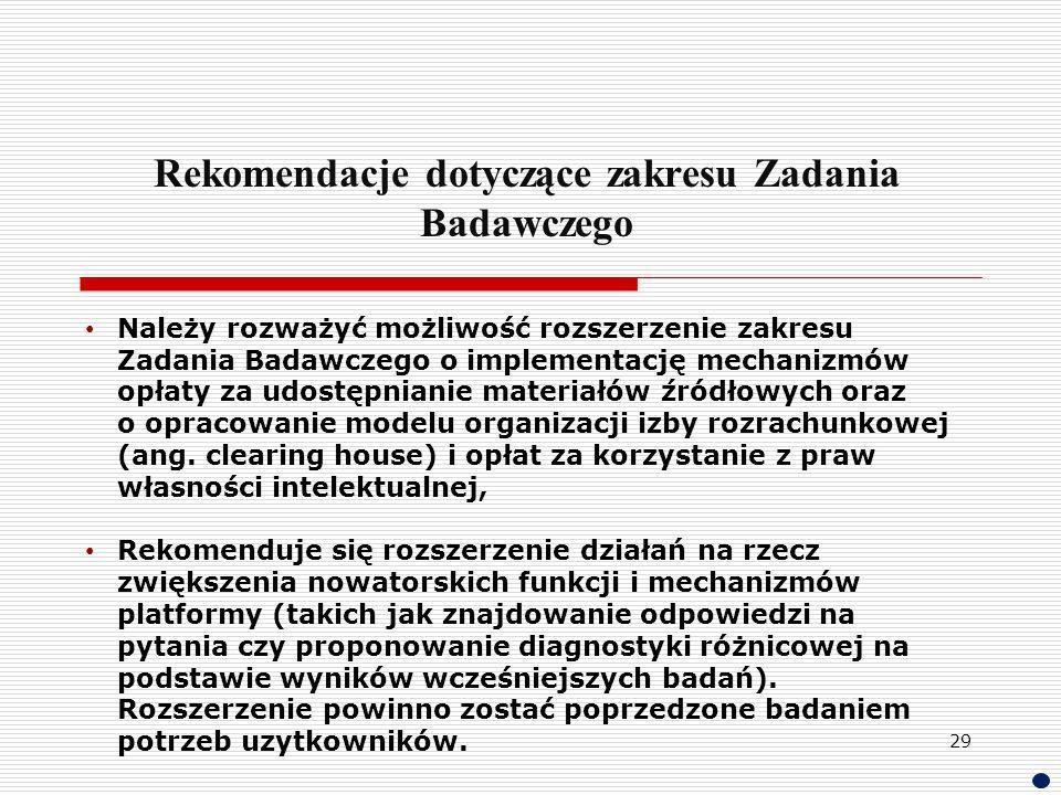 Rekomendacje dotyczące zakresu Zadania Badawczego Należy rozważyć możliwość rozszerzenie zakresu Zadania Badawczego o implementację mechanizmów opłaty