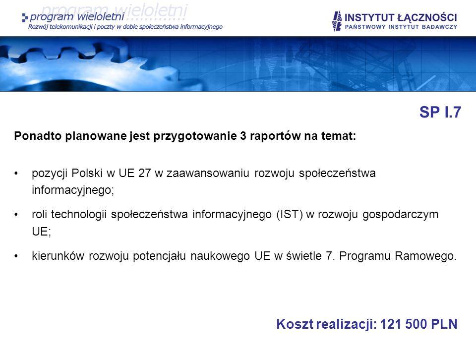 SP I.7 Ponadto planowane jest przygotowanie 3 raportów na temat: pozycji Polski w UE 27 w zaawansowaniu rozwoju społeczeństwa informacyjnego; roli tec