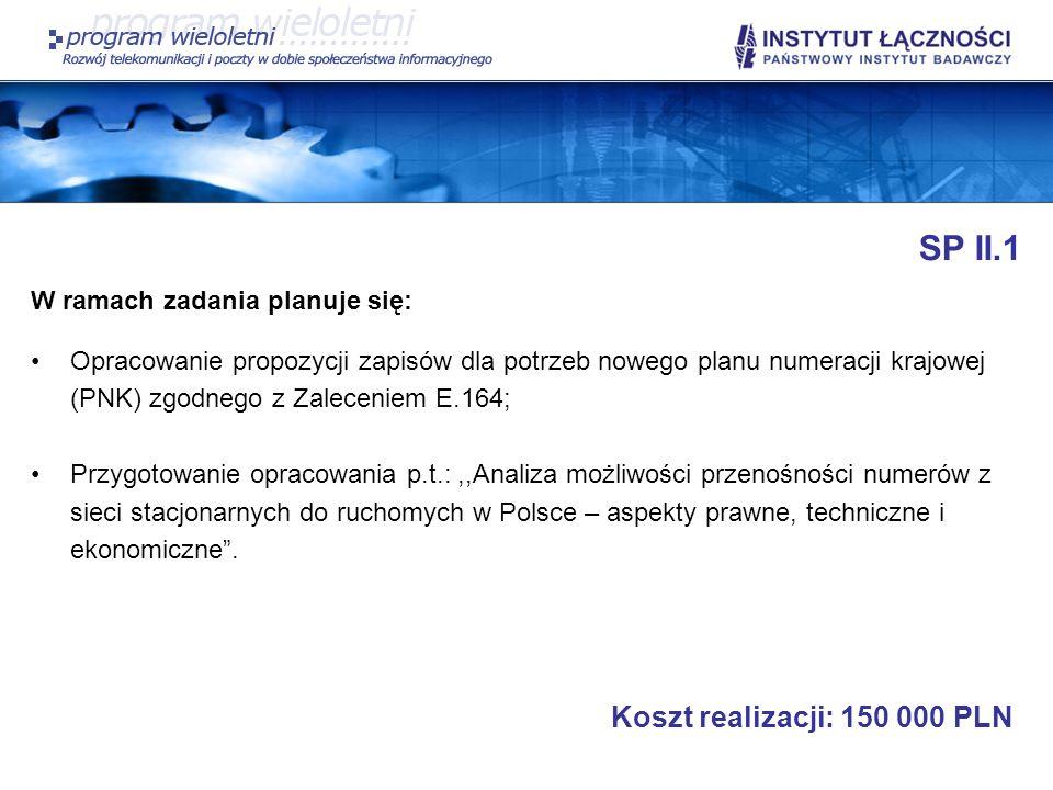 SP II.1 W ramach zadania planuje się: Opracowanie propozycji zapisów dla potrzeb nowego planu numeracji krajowej (PNK) zgodnego z Zaleceniem E.164; Pr