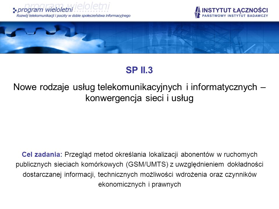 SP II.3 Nowe rodzaje usług telekomunikacyjnych i informatycznych – konwergencja sieci i usług Cel zadania: Przegląd metod określania lokalizacji abone