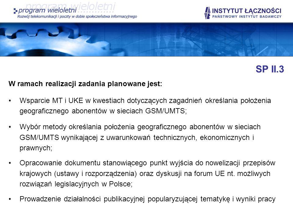 SP II.3 W ramach realizacji zadania planowane jest: Wsparcie MT i UKE w kwestiach dotyczących zagadnień określania położenia geograficznego abonentów