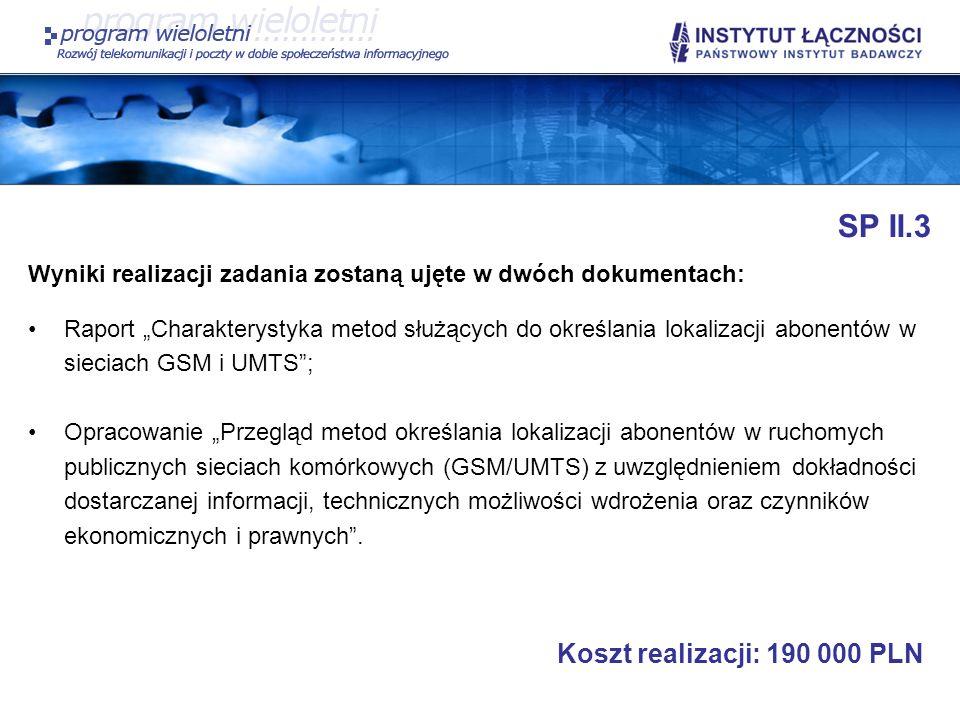 SP II.3 Wyniki realizacji zadania zostaną ujęte w dwóch dokumentach: Raport Charakterystyka metod służących do określania lokalizacji abonentów w siec