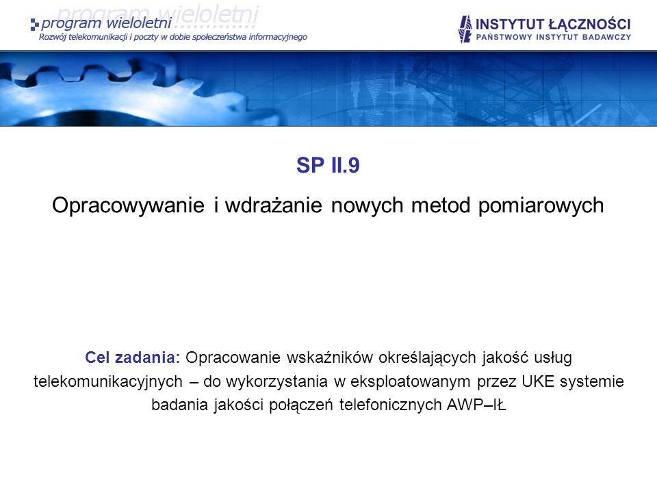 SP II.9 Opracowywanie i wdrażanie nowych metod pomiarowych Cel zadania: Opracowanie wskaźników określających jakość usług telekomunikacyjnych – do wyk