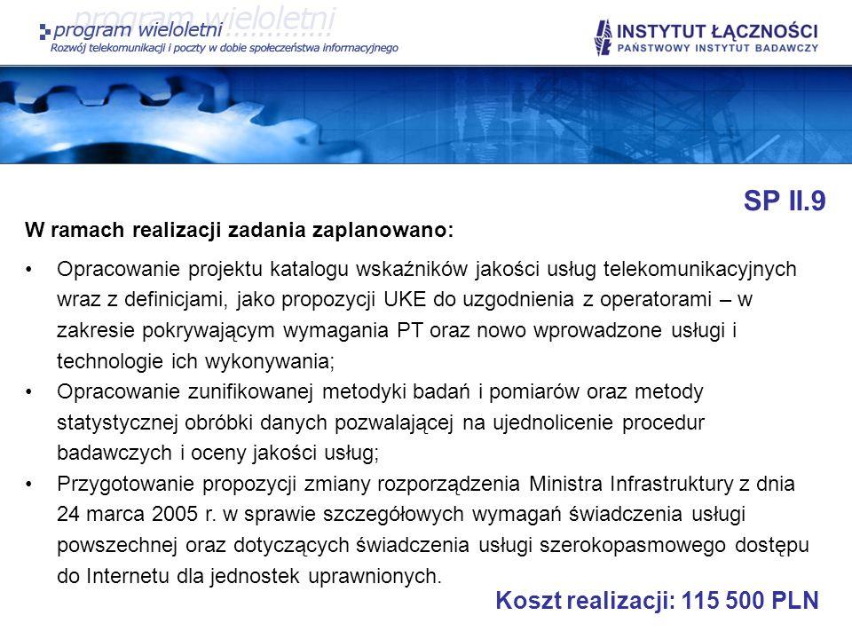 SP II.9 W ramach realizacji zadania zaplanowano: Opracowanie projektu katalogu wskaźników jakości usług telekomunikacyjnych wraz z definicjami, jako p